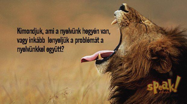 Kimondjuk, ami a nyelvünk hegyén van, vagy inkább lenyeljük a problémát a nyelvünkkel együtt? – Speak! angol nyelviskola