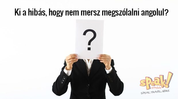 Ki a hibás, hogy nem mersz megszólalni angolul? – Speak! angol nyelviskola