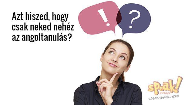 Azt hiszed, hogy csak neked nehéz az angoltanulás? – Speak! angol nyelviskola