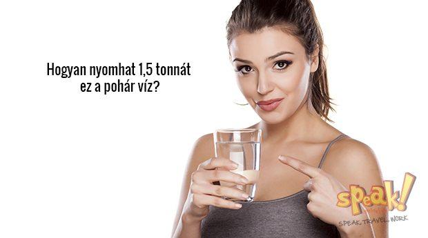 Hogyan nyomhat 1,5 tonnát egy pohár víz, csak azért, mert nem tudsz angolul beszélni? – Speak! angol nyelviskola