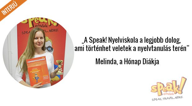 """""""A Speak! Nyelviskola a legjobb dolog, ami történhet veletek a nyelvtanulás terén""""– interjú Melindával, a Hónap Diákjával"""