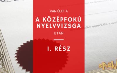 Élet a középfokú nyelvvizsga után (1. rész)