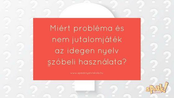 Miért probléma és nem jutalomjáték az idegen nyelv szóbeli használata?