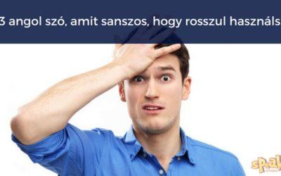 13 angol szó, amit sanszos, hogy rosszul használsz