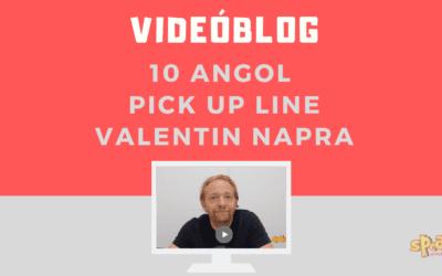 [Videóblog] 10 angol csajozós duma Valentin napra