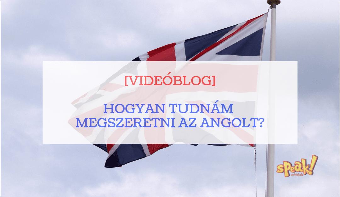 [Videóblog] Hogyan tudnám megszeretni az angolt?