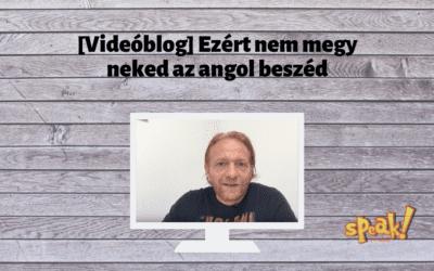 [Videóblog] Ezért nem megy neked az angol beszéd (hiába tanultad évekig)